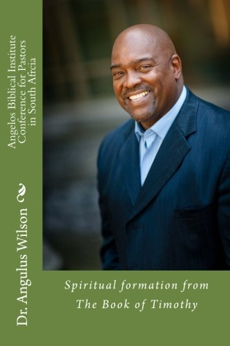 Angelos Biblical Institute Conference for Pastors in South Africa: Spiritual formation for the Pastor pdf epub