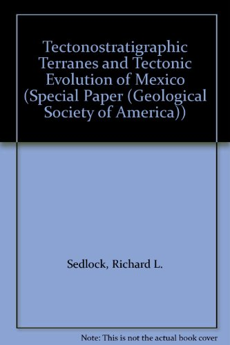 Tectonostratigraphic Terranes and Tectonic Evolution of Mexico (SPECIAL PAPER (GEOLOGICAL SOCIETY OF AMERICA))