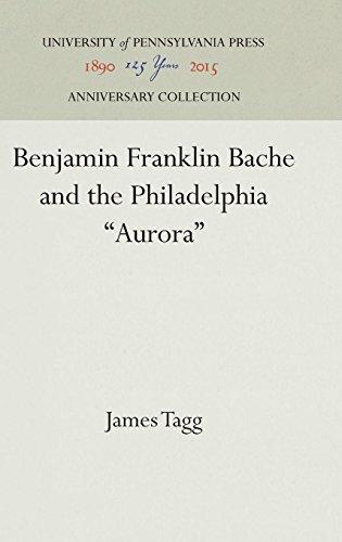 Benjamin Franklin Bache and the Philadelphia ''Aurora'' by Brand: Univ of Pennsylvania Pr