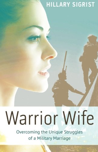 Download Warrior Wife: Overcoming the Unique Struggles of a Military Marriage ebook