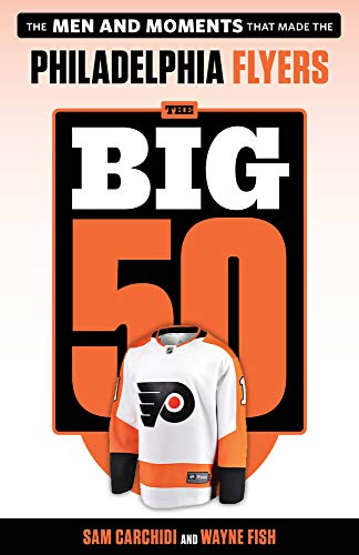 Pdf Travel The Big 50: Philadelphia Flyers: The Men and Moments that Made the Philadelphia Flyers