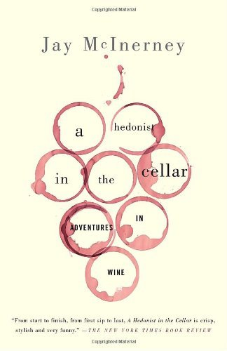 A Hedonist in the Cellar: Adventures in Wine by Jay McInerney (2007-11-06) by Jay McInerney