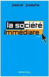 La société immédiate par Pascal Josèphe