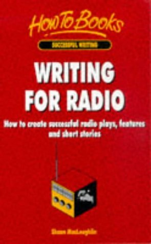 Download Writing for Radio: How to Create Successful Radio Plays, Features and Short Stories (How to Books. Successful writing) by Shaun MacLoughlin (1998-08-07) PDF