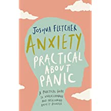 Anxiety: Practical about Panic: A Practical Guide to Understanding and Overcoming Anxiety Disorder
