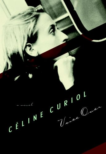 Voice Over: A Novel (French Voices (Seven Stories Press)) (Celine Fashion House)