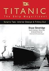 Titanic: The Ship Magnificent: Volume 2: Interior Design and Fitting Out: The Ship Magnificent: 2
