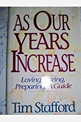 As Our Years Increase: Loving, Caring, Preparing : A Guide Hardcover