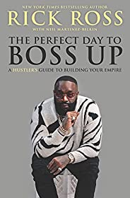 The Perfect Day to Boss Up: A Hustler's Guide to Building Your Em