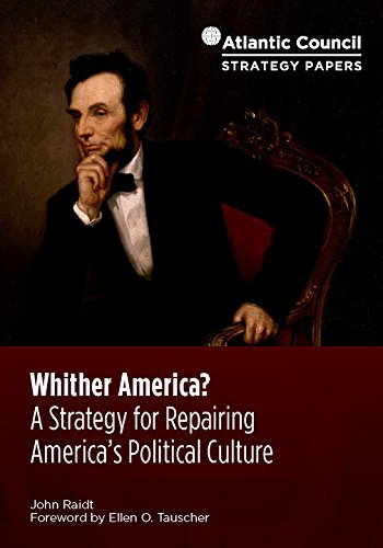 Whither America? A Strategy for Repairing America's Political Culture (Atlantic Council Strategy Papers Book 13)