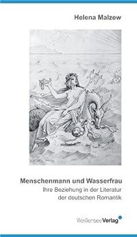 menschenmann und wasserfrau ihre beziehung in der literatur der deutschen romantik. Black Bedroom Furniture Sets. Home Design Ideas