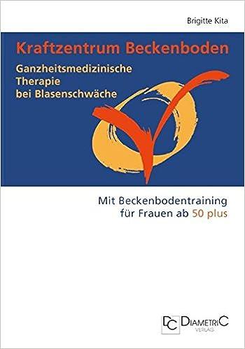 Ganzheitsmedizinische Therapie Bei Blasenschwäche. Mit Beckenbodentraining  Für Frauen Ab 50 Plus: Amazon.de: Brigitte Kita: Bücher