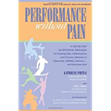 Performance without Pain: A Step-by-Step Nutritional Program for Healing Pain, Inflammation and Chronic Ailments in Musicians, Athletes, Dancers. . . and Everyone Else