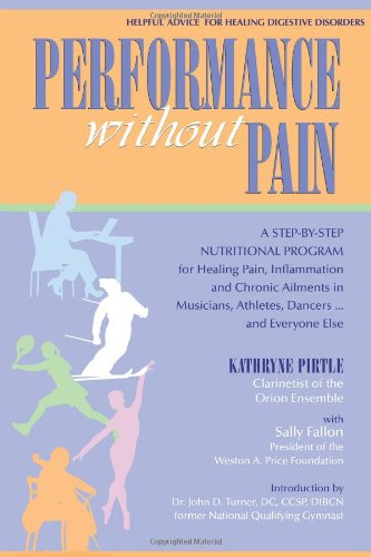Performance without Pain: A Step-by-Step Nutritional Program for Healing Pain, Inflammation and Chronic Ailments in Musicians, Athletes, Dancers. . . and Everyone Else (Best Diet For Dancers)