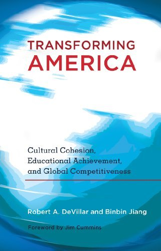 Transforming America: Cultural Cohesion, Educational Achievement, and Global Competitiveness. Foreword by Jim Cummins (Educational Psychology) by Robert A. DeVillar (2011-07-08)