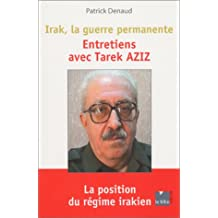 IRAK LA GUERRE PERMANENTE : ENTRETIENS TAREK AZIZ
