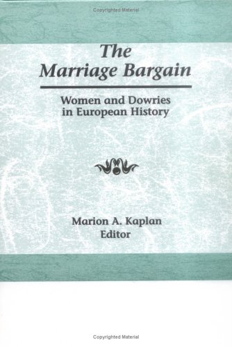 The Marriage Bargain: Women and Dowries in European History