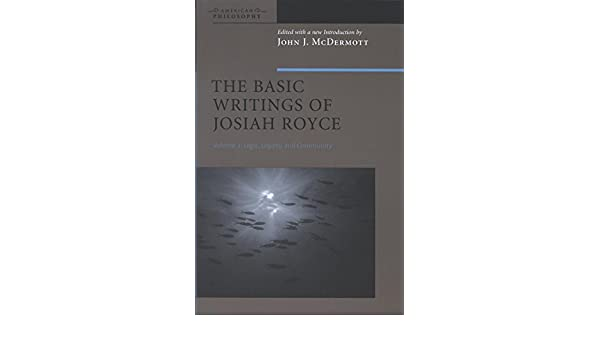 The Basic Writings Of Josiah Royce Volume Ii Logic Loyalty And