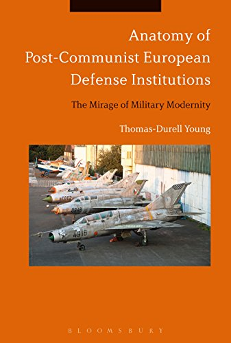 Download for free Anatomy of Post-Communist European Defense Institutions: The Mirage of Military Modernity