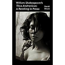 "William Shakespeare's ""Titus Andronicus"": A Retelling in Prose"