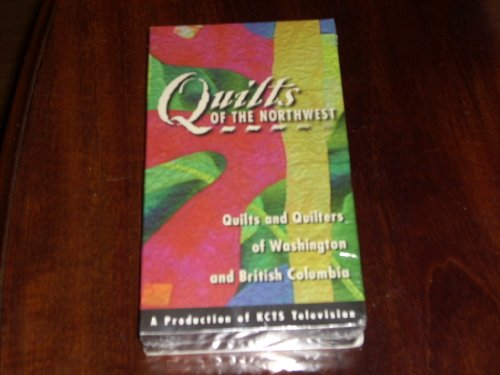 QUILTS OF THE NORTHWEST - Quilts and Quilters of Washington and British Columbia (VHS Videocassette) Over two hours of traditional to contemporary, creative spirit, craftsmanship and style, including The Great Pacific Northwest Quilt Show