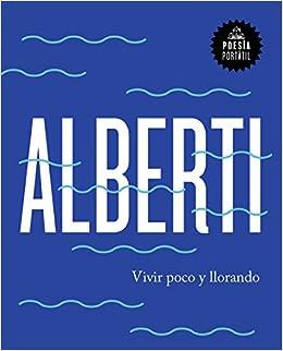 Vivir Poco Y Llorando por Rafael Alberti epub