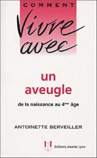 Comment vivre avec un aveugle : de la naissance au 4e âge, Berveiller, Antoinette