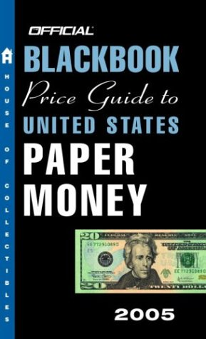 The Official Blackbook Price Guide to U.S. Paper Money 2005, 37th Edition (OFFICIAL BLACKBOOK PRICE GUIDE TO UNITED STATES PAPER MONEY) pdf