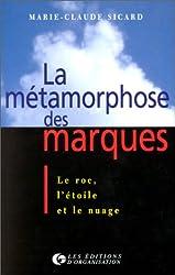 La Métamorphose des marques. Le roc, l'étoile et le nuage