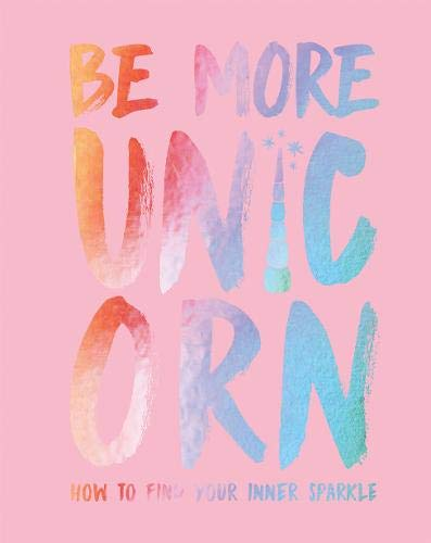 Book cover from Be More Unicorn: How to Find Your Inner Sparkle by Joanna Gray