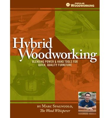 [(Hybrid Woodworking: Blending Hand & Power Tools for Faster, Better Furniture Making )] [Author: Marc Spagnuolo] [Jan-2014]