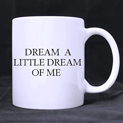 Amazoncom Funny Quotes Mugdream A Little Dream Of Me Ceramic