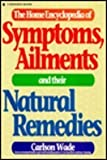 Home Encyclopedia of Symptoms, Ailments, and Their Natural Remedies, Carlson Wade, 0133954846