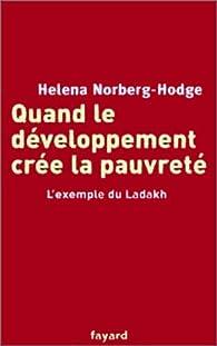 Quand le développement crée la pauvreté. L'exempel du Ladakh par Helena Norberg-Hodge