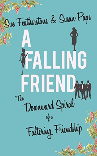 A Falling Friend: A Witty and Smart Chick Lit with Attitude (FRIENDS Book 1) (Chick 1)