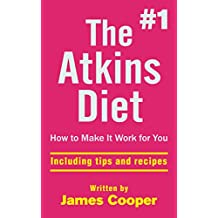 Atkins diet : The #1 Atkins diet , How to make it work for you !: including tips and recipes