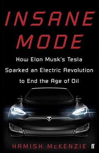 Insane Mode: How Elon Musk's Tesla Sparked an Electric Revolution to End the Age of Oil (English Edition)