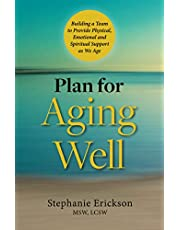 Plan for Aging Well: Building a Team to Provide Physical, Emotional, and Spiritual Support as We Age