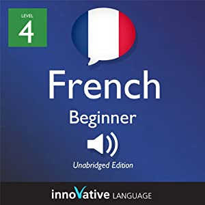 Learn French - Level 4: Beginner French, Volume 1: Lessons 1-25 Audiobook
