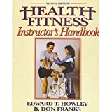 Health Fitness Instructor's Handbook, Howley, Edward T. and Franks, B. Don, 0873223357