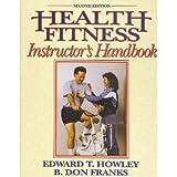 Health Fitness Instructor's Handbook, Howley, Edward T. and Franks, B. Don, 0873223357