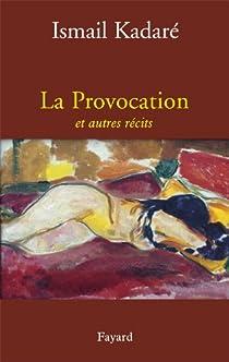 La provocation et autres récits par Kadaré