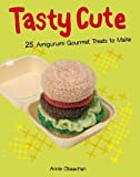 Tasty Cute: 25 Amigurumi Gourmet Treats to Make. Annie Obaachan
