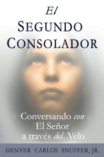 El Segundo Consolador: Conversando con El Senor a traves del Velo (Spanish Edition) [Mr. Denver Carlos Snuffer Jr.] (Tapa Blanda)
