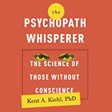 The Psychopath Whisperer: The Science of Those Without Conscience Audiobook by Kent A. Kiehl Narrated by Kevin Pariseau