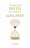Timeless Seeds of Advice: The Sayings of Prophet Muhammad ﷺ , Ibn Taymiyyah, Ibn al-Qayyim, Ibn al-Jawzi and Other…