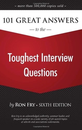 101 Great Answers to the Toughest Interview Questions (Ron Fry's How to Study Program) 6th edition by Fry, Ron (2009) Paperback