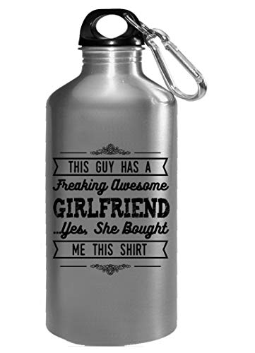 Funny Girlfriend - This Guy Has A Freaking Awesome She Bought Me This Shirt - Water Bottle (This Guy Has An Awesome Girlfriend Shirt)