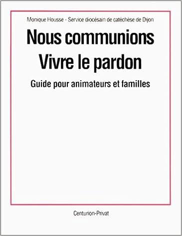 NOUS COMMUNIQUONS: VIVRE LE PARDON.GUIDE pour animateurs et familles pdf, epub