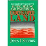 The Complete Guide to Buying, Selling, and Investing in Undeveloped Land, James J. Sheerin, 1557380198